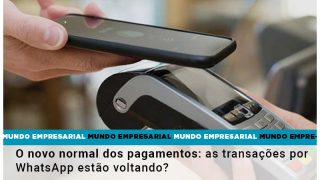 o-novo-normal-dos-pagamentos-as-transacoes-por-whatsapp-estao-voltando